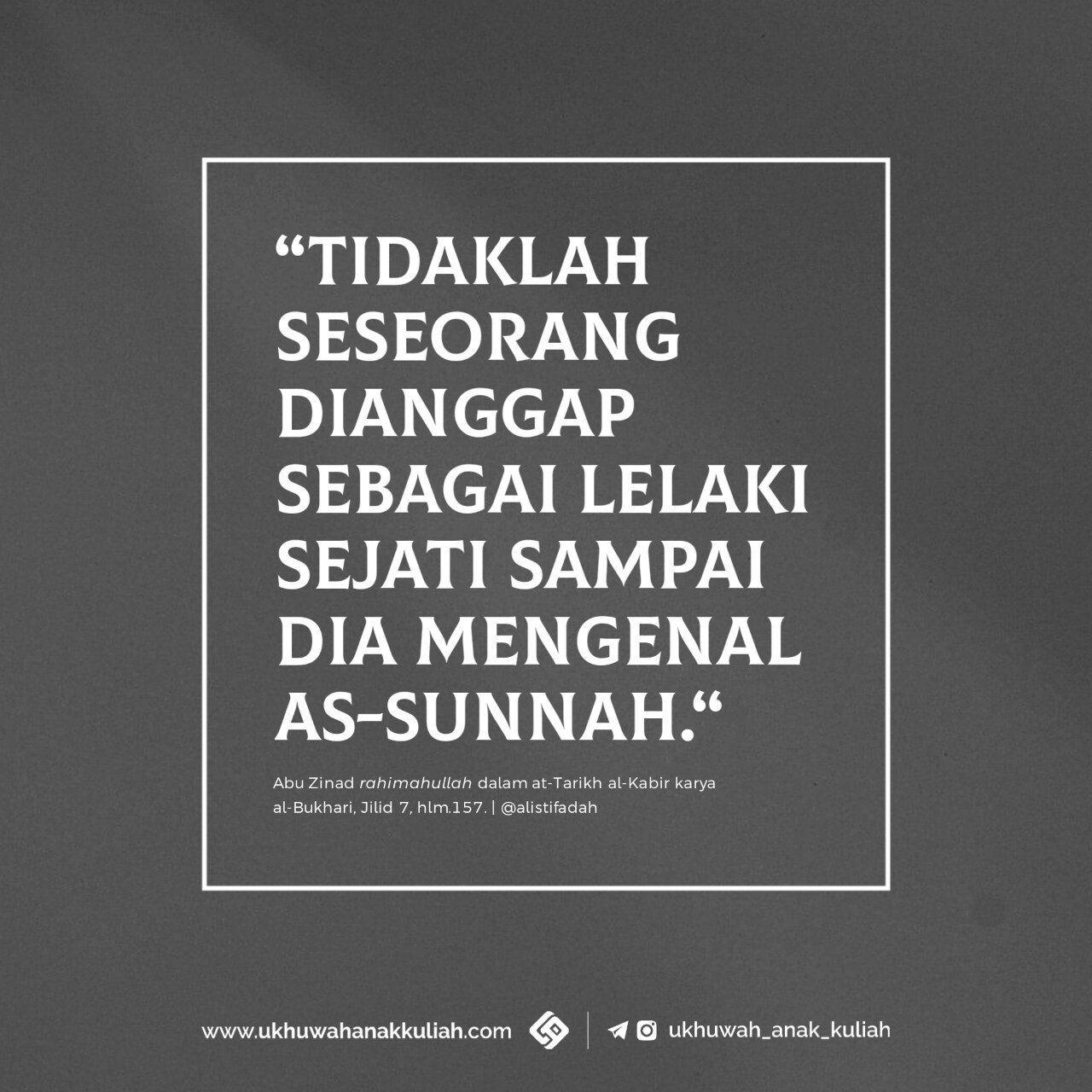 Tidaklah seseorang dianggap sebagai lelaki sejati sampai dia mengenal as-sunnah